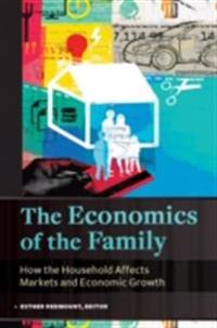 Economics of the Family: How the Household Affects Markets and Economic Growth [2 volumes]