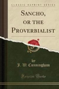 Sancho, or the Proverbialist (Classic Reprint)