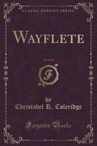 Wayflete, Vol. 2 of 2 (Classic Reprint)