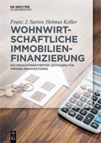 Wohnwirtschaftliche Immobilienfinanzierung: Praxisleitfaden Für Immobilieninvestoren