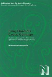 King Harold's Cross Coinage: Christian Coins for the Merchants of Haithabu and the King's Soldiers