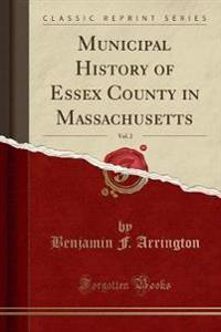 Municipal History of Essex County in Massachusetts, Vol. 2 (Classic Reprint)