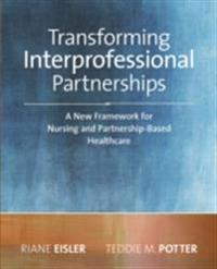 2014 AJN Award RecipientTransforming Interprofessional Partnerships: A New Framework for Nursing and Partnership-Based Health Care