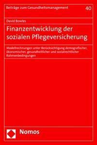 Finanzentwicklung Der Sozialen Pflegeversicherung: Modellrechnungen Unter Berucksichtigung Demografischer, Okonomischer, Gesundheitlicher Und Sozialre