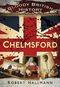 Bloody British History Chelmsford
