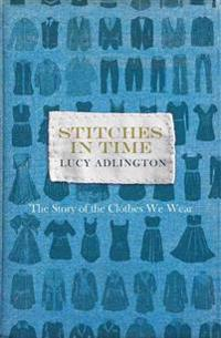 Stitches in Time: The Story of the Clothes We Wear