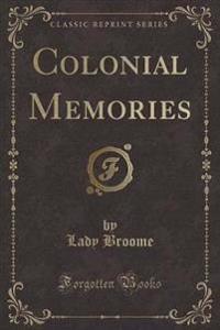 Colonial Memories (Classic Reprint)