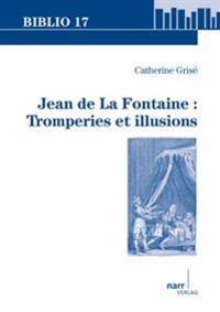 Jean de La Fontaine: Tromperies et illusions
