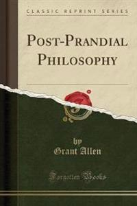 Post-Prandial Philosophy (Classic Reprint)