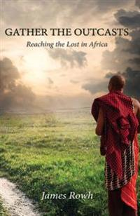 Gather the Outcasts: Reaching the Lost in Africa