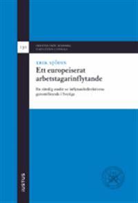 Ett europeiserat arbetstagarinflytande: en rättslig studie av inflytandedirektivens genomförande i Sverige