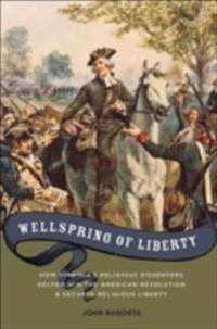 Wellspring of Liberty: How Virginias Religious Dissenters Helped Win the American Revolution and Secured Religious Liberty