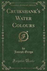 Cruikshank's Water Colours (Classic Reprint)