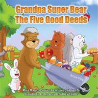 Grandpa Super Bear - The Five Good Deeds: More Stories to Inspire Children to Grow Up to Be the Very Best They Can Be