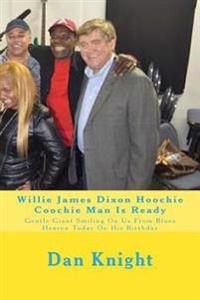 Willie James Dixon Hoochie Coochie Man Is Ready: Gentle Giant Smiling on Us from Blues Heaven Today on His Birthday