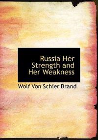Russia Her Strength and Her Weakness