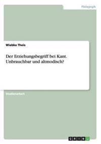Der Erziehungsbegriff Bei Kant. Unbrauchbar Und Altmodisch?
