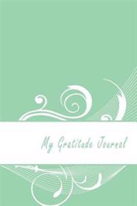 My Gratitude Journal: Creative Abstract Background, 6 X 9, 100 Days with an Attitude of Gratitude