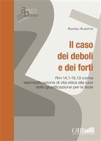 Il Caso Dei Deboli E Dei Forti: Rm 14,1-15,13 Come Esemplificazione Di Vita Etica Alla Luce Della Giustificazione Per La Fede