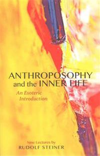 Anthroposophy and the Inner Life: An Esoteric Introduction