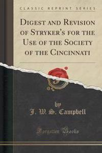 Digest and Revision of Stryker's for the Use of the Society of the Cincinnati (Classic Reprint)