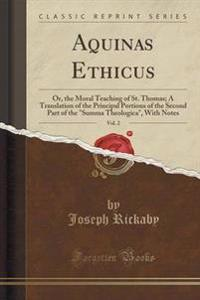 Aquinas Ethicus, or the Moral Teaching of St. Thomas, Vol. 2