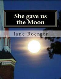 She Gave Us the Moon