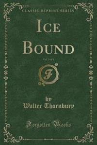 Ice Bound, Vol. 3 of 3 (Classic Reprint)