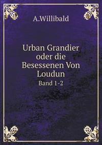 Urban Grandier Oder Die Besessenen Von Loudun Band 1-2
