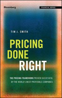 Pricing Done Right: The Pricing Framework Proven Successful by the World's Most Profitable Companies