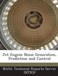 Jet Engine Noise Generation, Prediction and Control