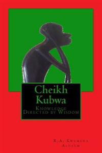 Cheikh Kubwa: Knowledge Directed by Wisdom