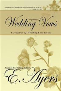 Contemporary Romance: Wedding Vows - A Collection of Wedding Love Stories