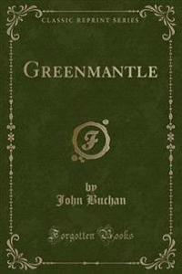 Greenmantle (Classic Reprint)