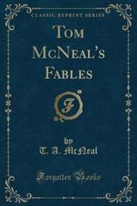 Tom McNeal's Fables (Classic Reprint)
