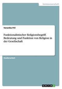 Funktionalistischer Religionsbegriff. Bedeutung Und Funktion Von Religion in Der Gesellschaft
