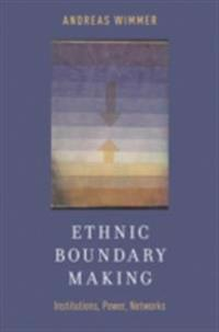 Ethnic Boundary Making: Institutions, Power, Networks