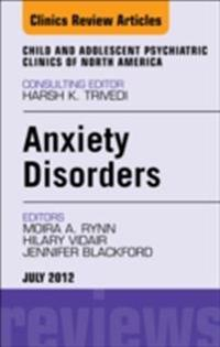 Anxiety Disorders, An Issue of Child and Adolescent Psychiatric Clinics of North America - E-Book