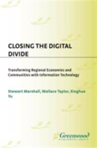 Closing the Digital Divide: Transforming Regional Economies and Communities with Information Technology
