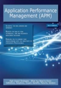 Application Performance Management (APM): High-impact Strategies - What You Need to Know: Definitions, Adoptions, Impact, Benefits, Maturity, Vendors