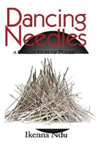 Dancing Needles: A Collection of Poems