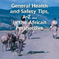 General Health and Safety Tips, A–z . . . . in the African Perspective