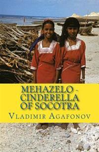 Mehazelo - Cinderella of Socotra: The Real Folklore Mehazelo - Cinderella-Like Oral Story from the Island of Socotra Now Retold for Children 4 + in En