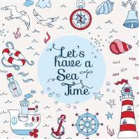 Let's Have a Sea Time!: Travel Journal for Kids to Scrapbook, Doodle Book for Girls, Doodle Book for Boys