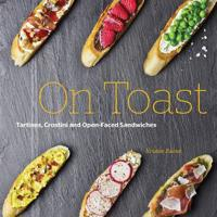 On toast - tartine, crostini, and open-faced sandwiches