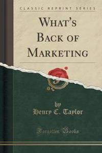 What's Back of Marketing (Classic Reprint)