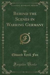 Behind the Scenes in Warring Germany (Classic Reprint)