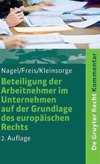 Beteiligung Der Arbeitnehmer Im Unternehmen Auf Der Grundlage Des Europäischen Rechts: Kommentar Zum Se-Beteiligungsgesetz - Sebg. Sce-Beteiligungsges
