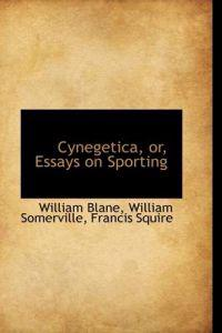 Cynegetica, Or, Essays on Sporting