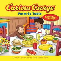 Curious George: Farm to Table: Curious about Where Food Comes from